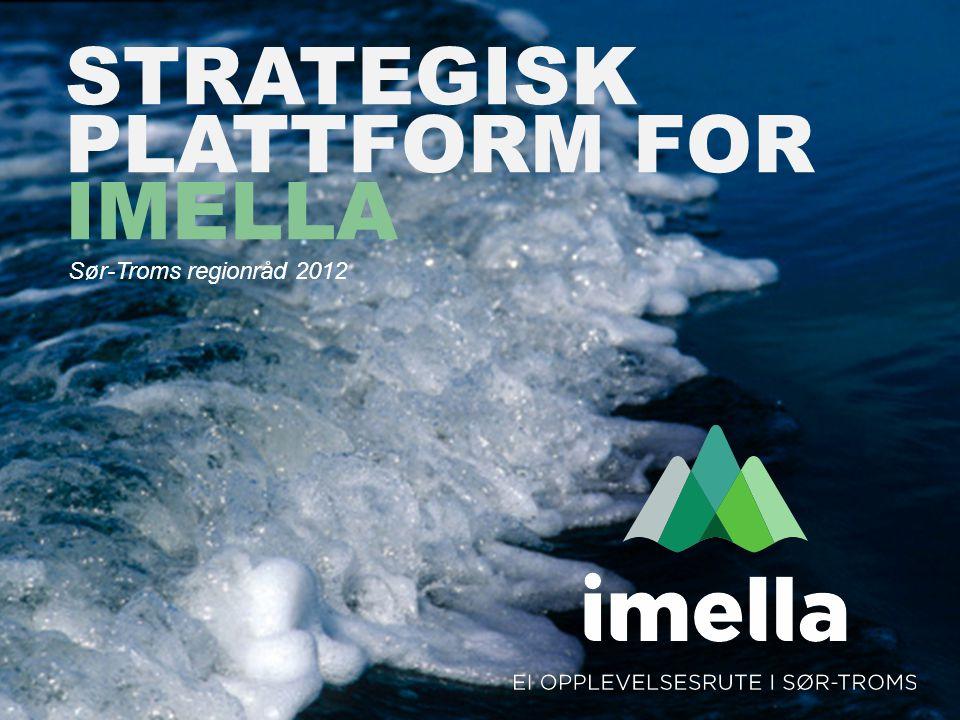 STRATEGISK PLATTFORM FOR IMELLA Sør-Troms regionråd 2012