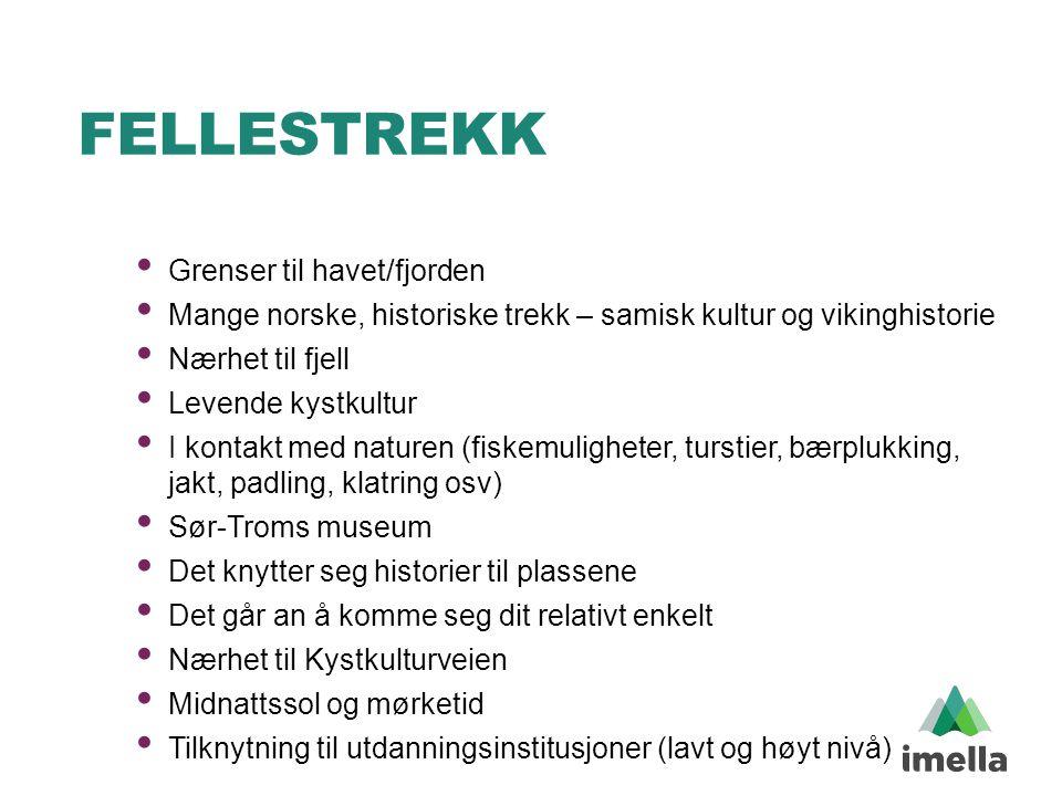 FELLESTREKK • Grenser til havet/fjorden • Mange norske, historiske trekk – samisk kultur og vikinghistorie • Nærhet til fjell • Levende kystkultur • I