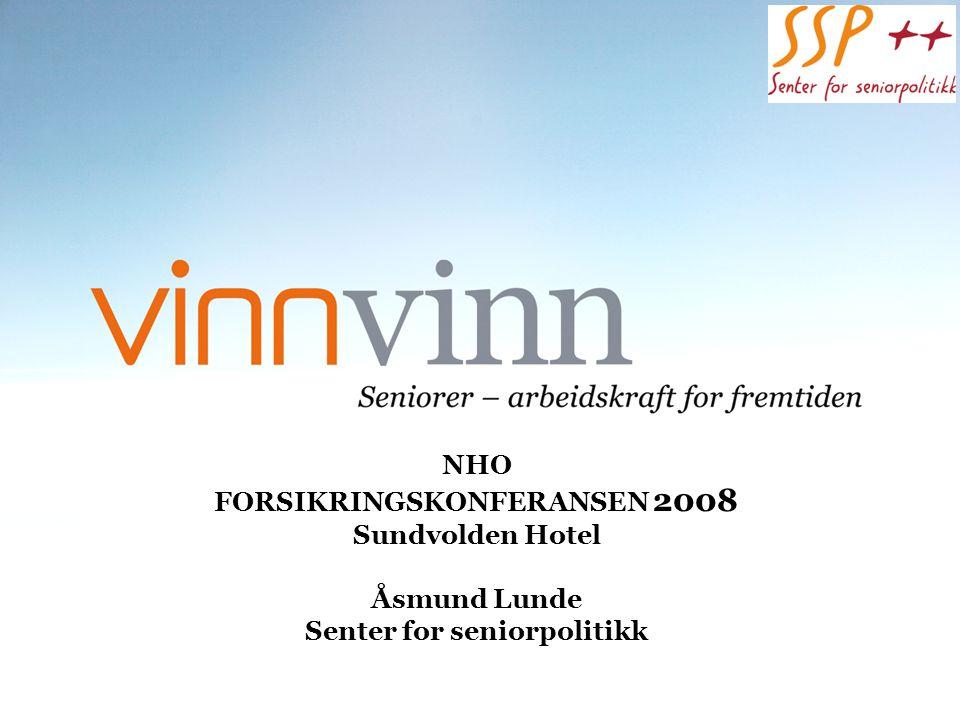 NHO FORSIKRINGSKONFERANSEN 2008 Sundvolden Hotel Åsmund Lunde Senter for seniorpolitikk