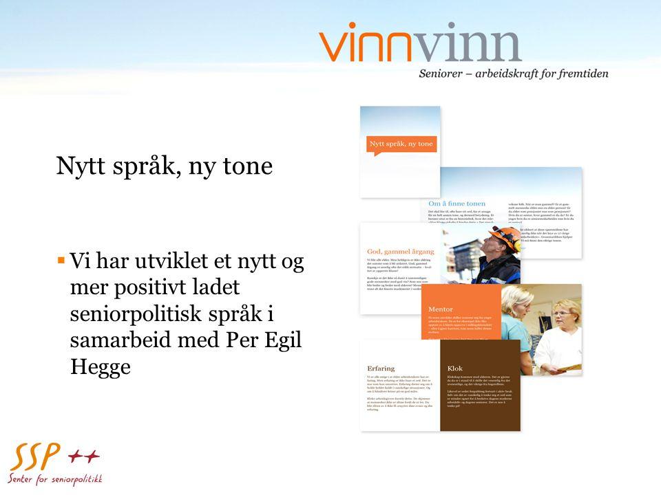 Nytt språk, ny tone  Vi har utviklet et nytt og mer positivt ladet seniorpolitisk språk i samarbeid med Per Egil Hegge