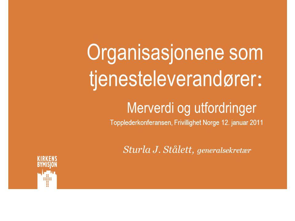 Organisasjonene som tjenesteleverandører : Merverdi og utfordringer Topplederkonferansen, Frivillighet Norge 12. januar 2011 Sturla J. Stålett, genera