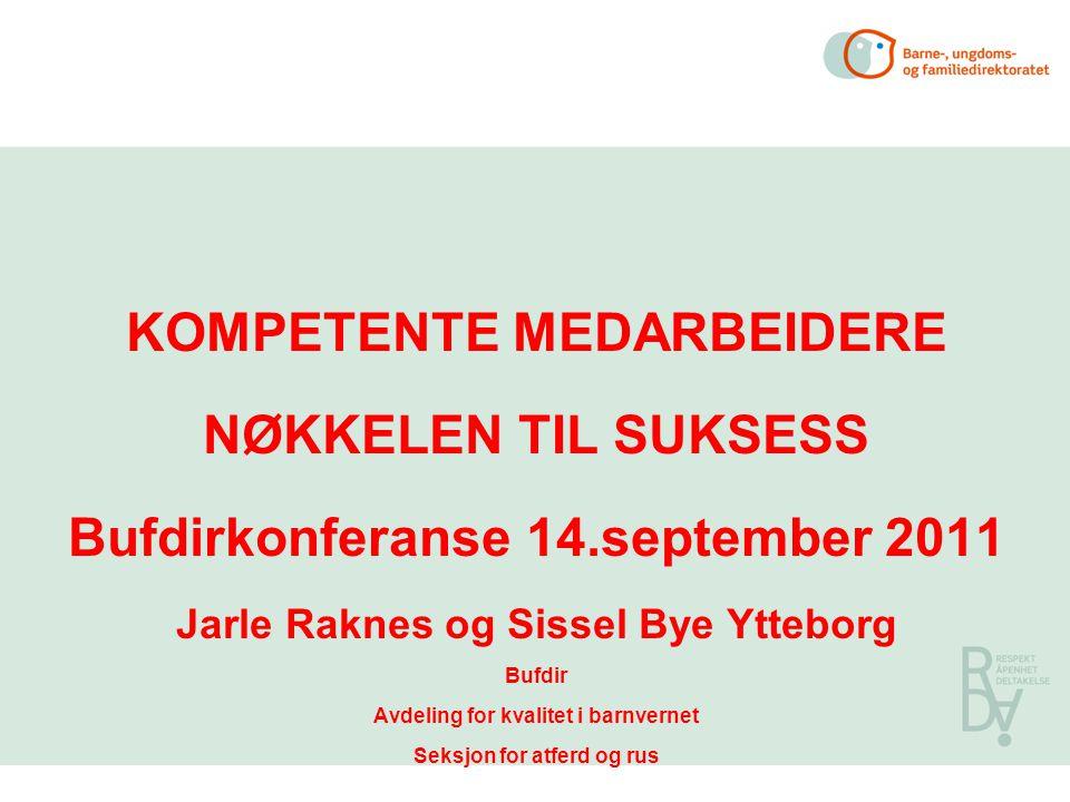 KOMPETENTE MEDARBEIDERE NØKKELEN TIL SUKSESS Bufdirkonferanse 14.september 2011 Jarle Raknes og Sissel Bye Ytteborg Bufdir Avdeling for kvalitet i bar