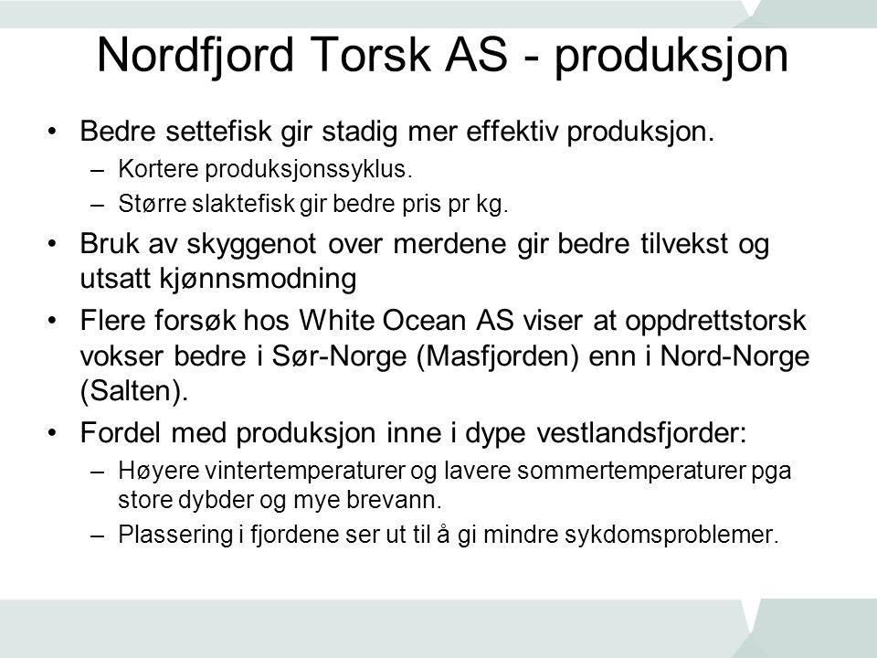 Nordfjord Torsk AS - produksjon •Bedre settefisk gir stadig mer effektiv produksjon. –Kortere produksjonssyklus. –Større slaktefisk gir bedre pris pr