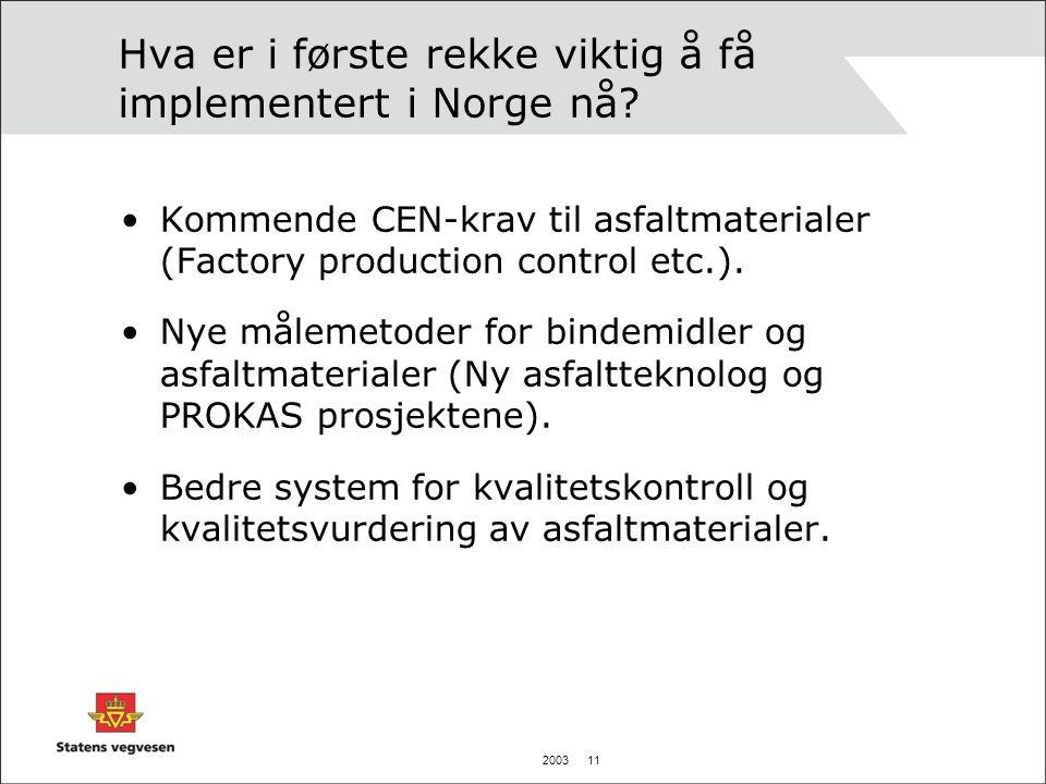 2003 11 Hva er i første rekke viktig å få implementert i Norge nå? •Kommende CEN-krav til asfaltmaterialer (Factory production control etc.). •Nye mål