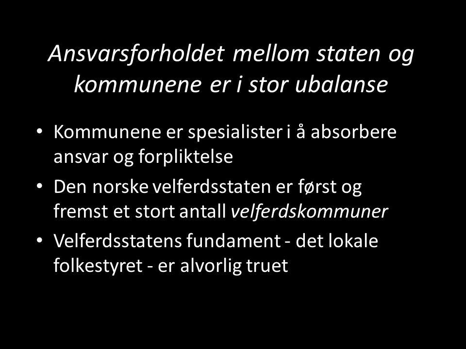 Ansvarsforholdet mellom staten og kommunene er i stor ubalanse • Kommunene er spesialister i å absorbere ansvar og forpliktelse • Den norske velferdsstaten er først og fremst et stort antall velferdskommuner • Velferdsstatens fundament - det lokale folkestyret - er alvorlig truet