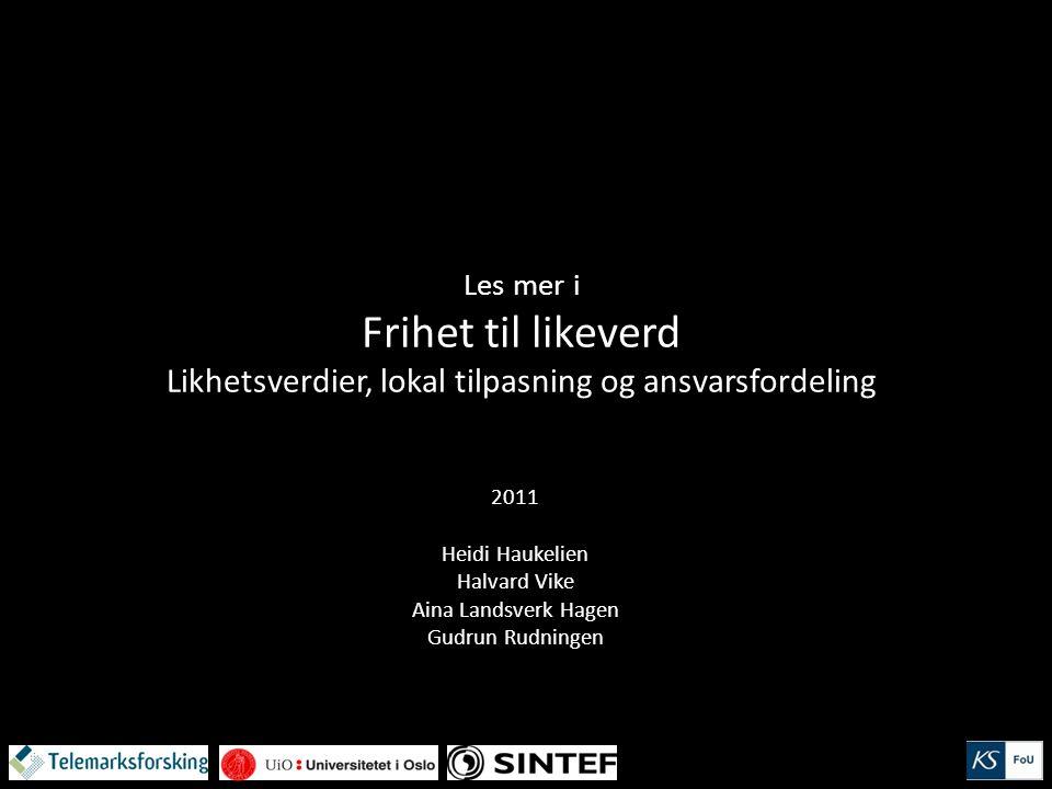 Les mer i Frihet til likeverd Likhetsverdier, lokal tilpasning og ansvarsfordeling 2011 Heidi Haukelien Halvard Vike Aina Landsverk Hagen Gudrun Rudningen