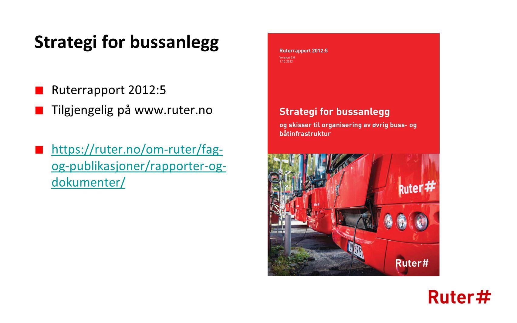 Strategi for bussanlegg Ruterrapport 2012:5 Tilgjengelig på www.ruter.no https://ruter.no/om-ruter/fag- og-publikasjoner/rapporter-og- dokumenter/