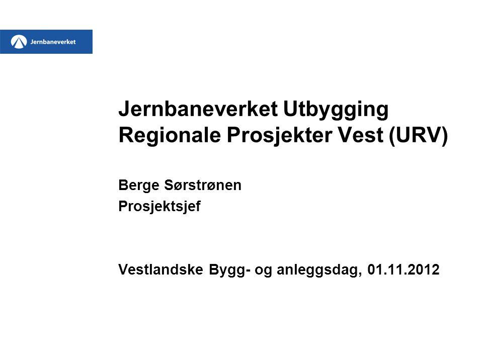Jernbaneverket Utbygging Regionale Prosjekter Vest (URV) Berge Sørstrønen Prosjektsjef Vestlandske Bygg- og anleggsdag, 01.11.2012