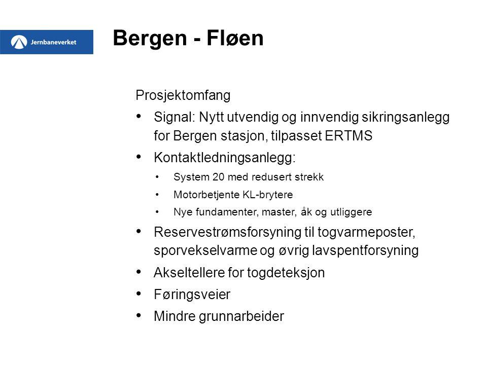 Bergen - Fløen Prosjektomfang • Signal: Nytt utvendig og innvendig sikringsanlegg for Bergen stasjon, tilpasset ERTMS • Kontaktledningsanlegg: •System