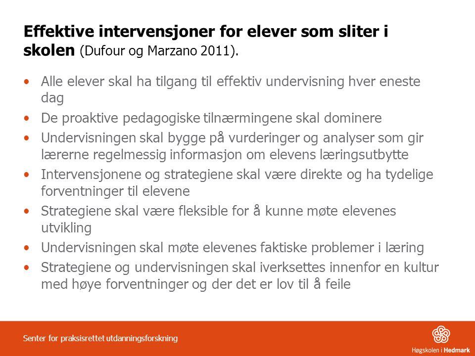 Effektive intervensjoner for elever som sliter i skolen (Dufour og Marzano 2011). •Alle elever skal ha tilgang til effektiv undervisning hver eneste d