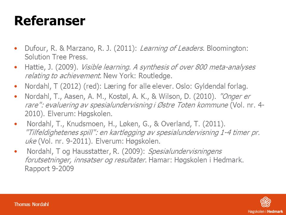 Referanser •Dufour, R.& Marzano, R. J. (2011): Learning of Leaders.