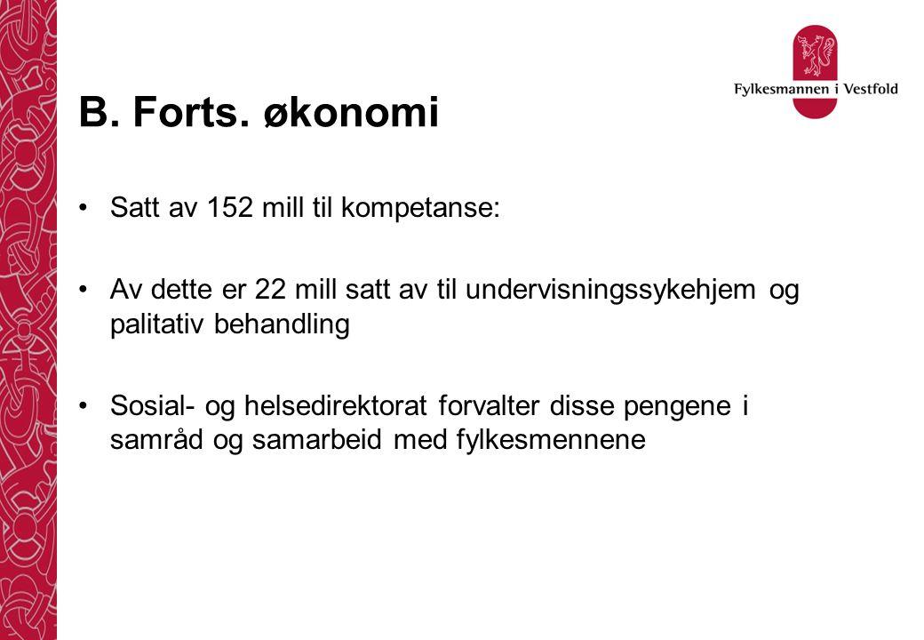 B. Forts. økonomi •Satt av 152 mill til kompetanse: •Av dette er 22 mill satt av til undervisningssykehjem og palitativ behandling •Sosial- og helsedi