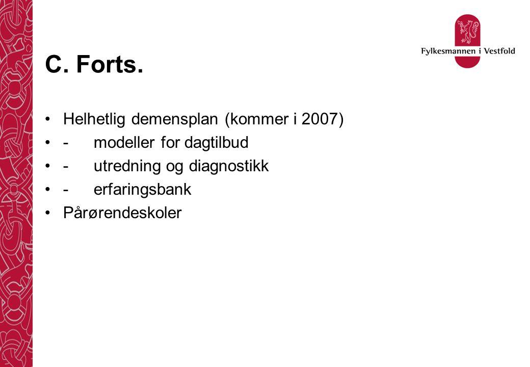 C. Forts. •Helhetlig demensplan (kommer i 2007) •-modeller for dagtilbud •-utredning og diagnostikk •-erfaringsbank •Pårørendeskoler