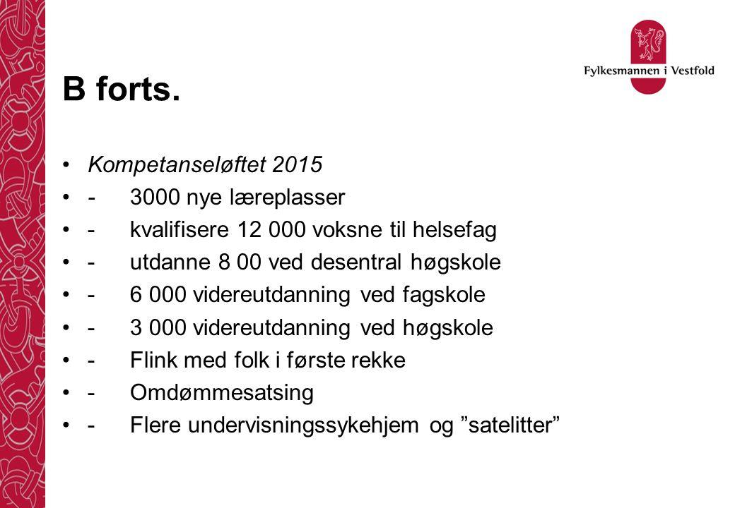 B forts. •Kompetanseløftet 2015 •-3000 nye læreplasser •-kvalifisere 12 000 voksne til helsefag •-utdanne 8 00 ved desentral høgskole •-6 000 videreut