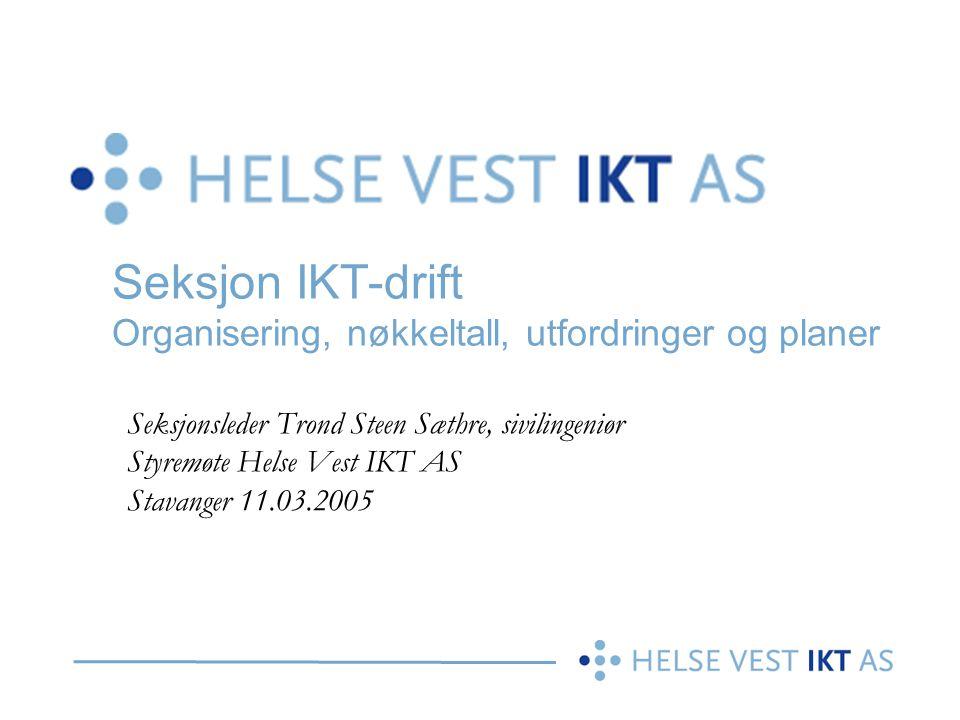 Seksjon IKT-drift Organisering, nøkkeltall, utfordringer og planer Seksjonsleder Trond Steen Sæthre, sivilingeniør Styremøte Helse Vest IKT AS Stavang
