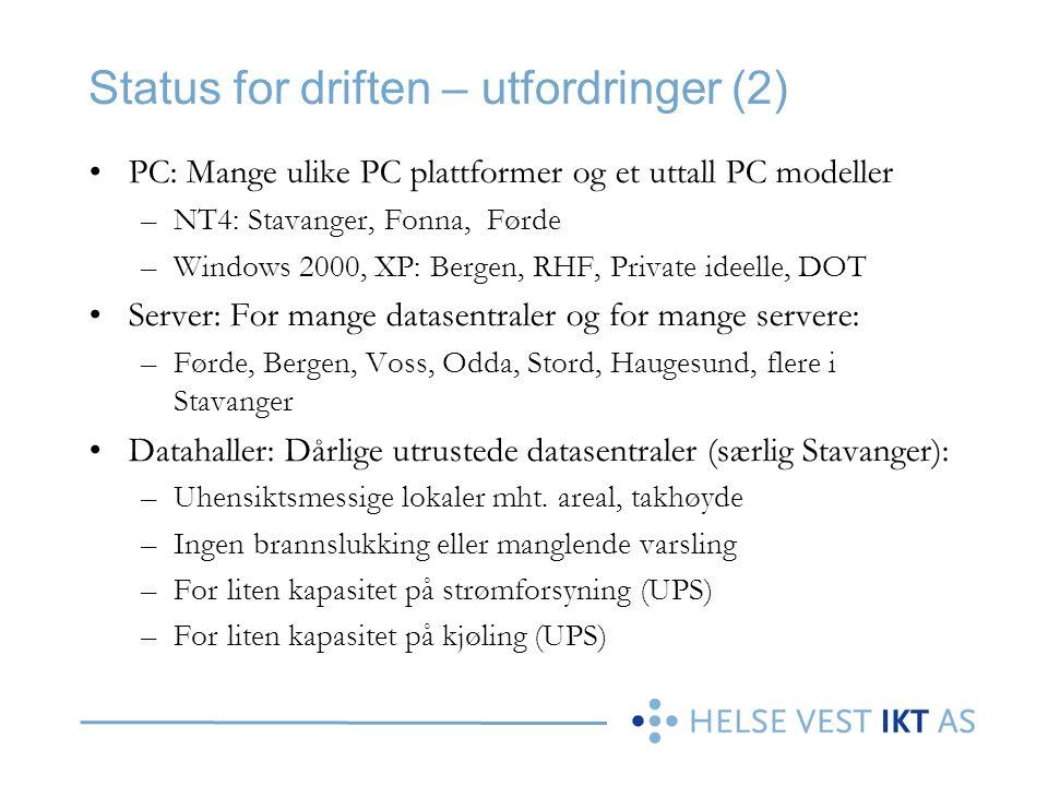 Status for driften – utfordringer (2) •PC: Mange ulike PC plattformer og et uttall PC modeller –NT4: Stavanger, Fonna, Førde –Windows 2000, XP: Bergen