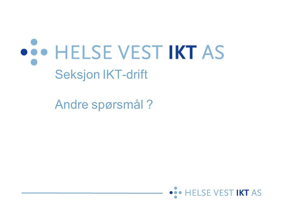 Seksjon IKT-drift Andre spørsmål ?