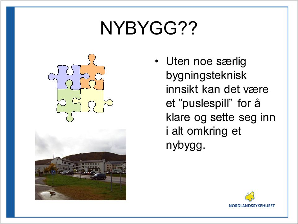 """NYBYGG?? •Uten noe særlig bygningsteknisk innsikt kan det være et """"puslespill"""" for å klare og sette seg inn i alt omkring et nybygg."""