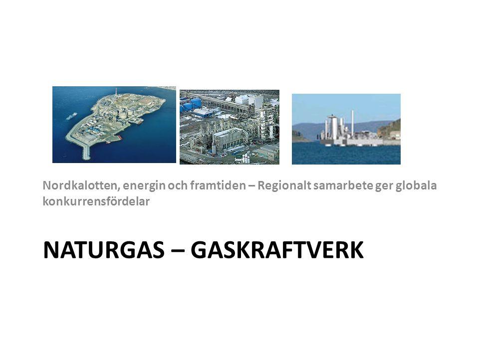 NATURGAS – GASKRAFTVERK Nordkalotten, energin och framtiden – Regionalt samarbete ger globala konkurrensfördelar