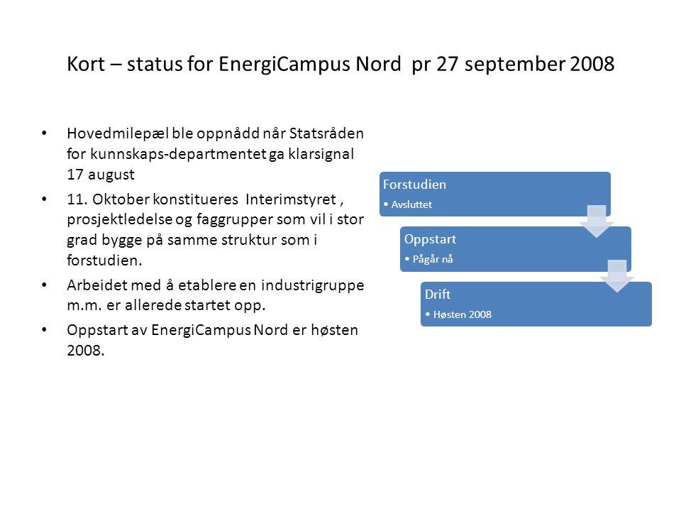 Kort – status for EnergiCampus Nord pr 27 september 2008 • Hovedmilepæl ble oppnådd når Statsråden for kunnskaps-departmentet ga klarsignal 17 august