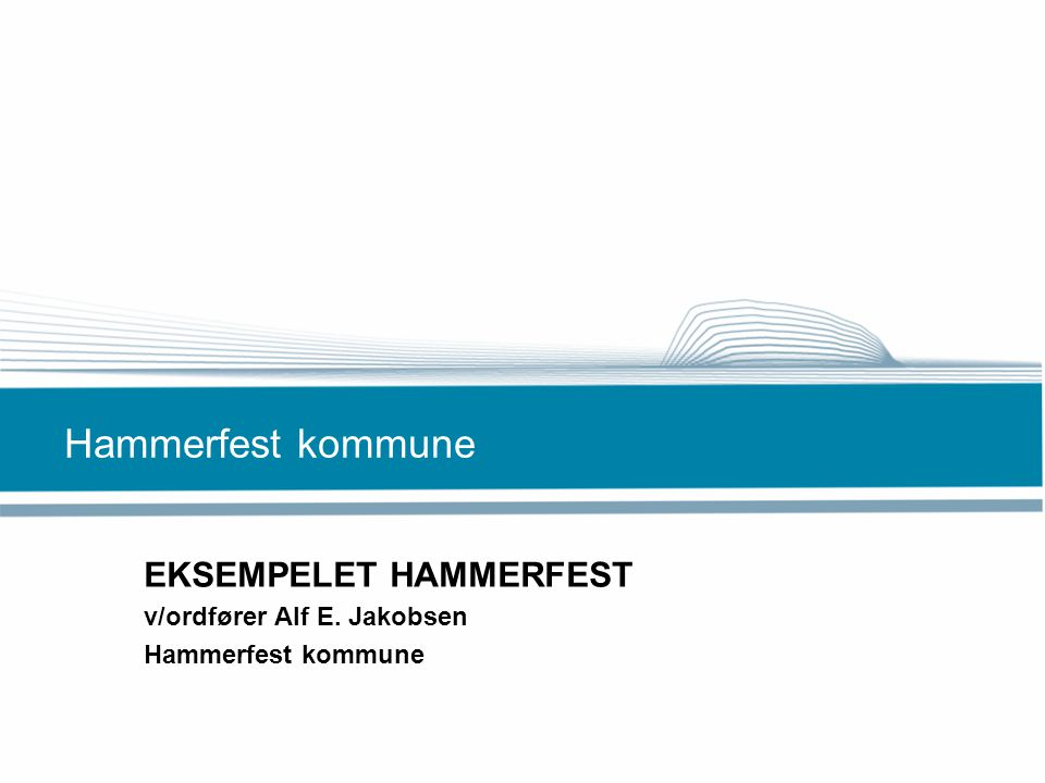Hammerfest kommune EKSEMPELET HAMMERFEST v/ordfører Alf E. Jakobsen Hammerfest kommune
