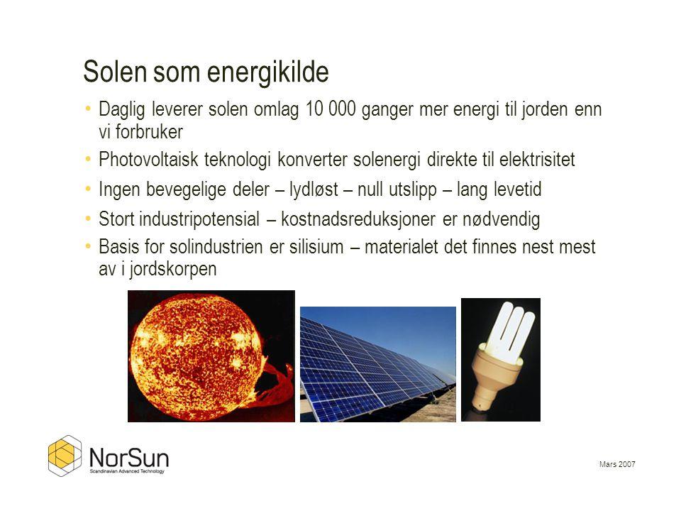 Mars 2007 • Daglig leverer solen omlag 10 000 ganger mer energi til jorden enn vi forbruker • Photovoltaisk teknologi konverter solenergi direkte til