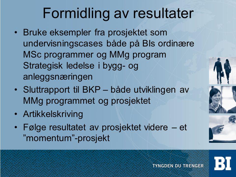 Formidling av resultater •Bruke eksempler fra prosjektet som undervisningscases både på BIs ordinære MSc programmer og MMg program Strategisk ledelse