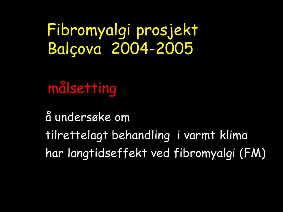 Fibromyalgi prosjekt Balçova 2004-2005 målsetting å undersøke om tilrettelagt behandling i varmt klima har langtidseffekt ved fibromyalgi (FM)