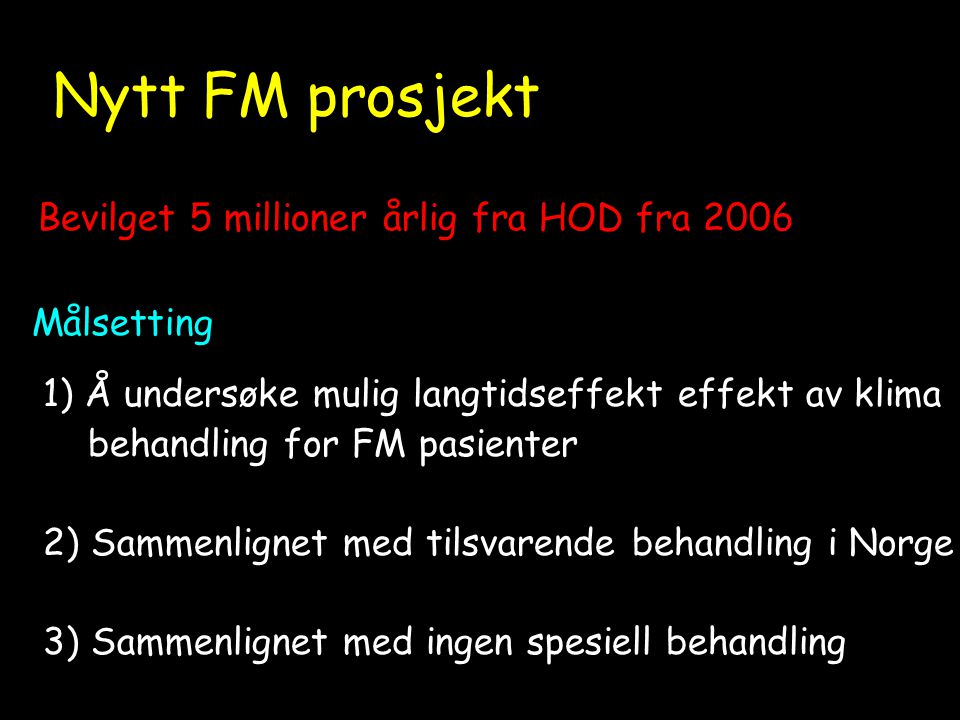 Nytt planlag N Nytt FM prosjekt Bevilget 5 millioner årlig fra HOD fra 2006 Målsetting 1) Å undersøke mulig langtidseffekt effekt av klima behandling