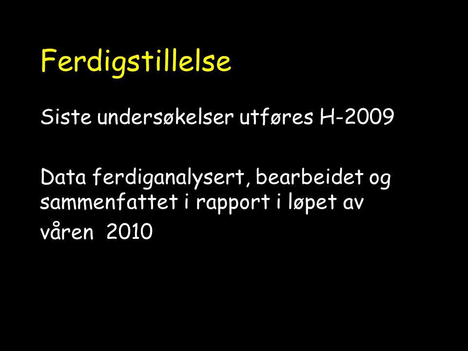 Ferdigstillelse Siste undersøkelser utføres H-2009 Data ferdiganalysert, bearbeidet og sammenfattet i rapport i løpet av våren 2010