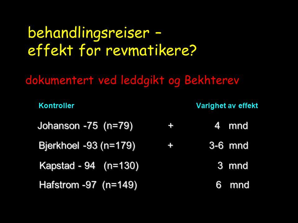 behandlingsreiser – effekt for revmatikere? dokumentert ved leddgikt og Bekhterev Kontroller Varighet av effekt Johanson -75 (n=79) + 4 mnd Johanson -