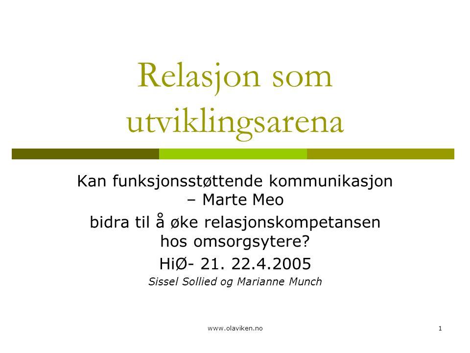 www.olaviken.no1 Relasjon som utviklingsarena Kan funksjonsstøttende kommunikasjon – Marte Meo bidra til å øke relasjonskompetansen hos omsorgsytere?