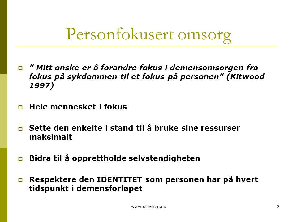 """www.olaviken.no2 Personfokusert omsorg  """" Mitt ønske er å forandre fokus i demensomsorgen fra fokus på sykdommen til et fokus på personen"""" (Kitwood 1"""