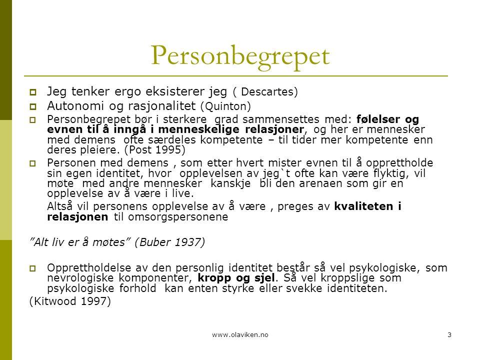 www.olaviken.no3 Personbegrepet  Jeg tenker ergo eksisterer jeg ( Descartes)  Autonomi og rasjonalitet (Quinton)  Personbegrepet bør i sterkere gra