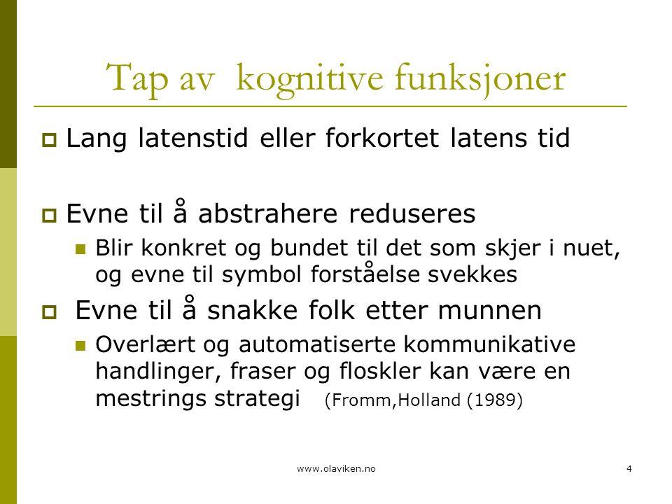 www.olaviken.no4 Tap av kognitive funksjoner  Lang latenstid eller forkortet latens tid  Evne til å abstrahere reduseres  Blir konkret og bundet ti