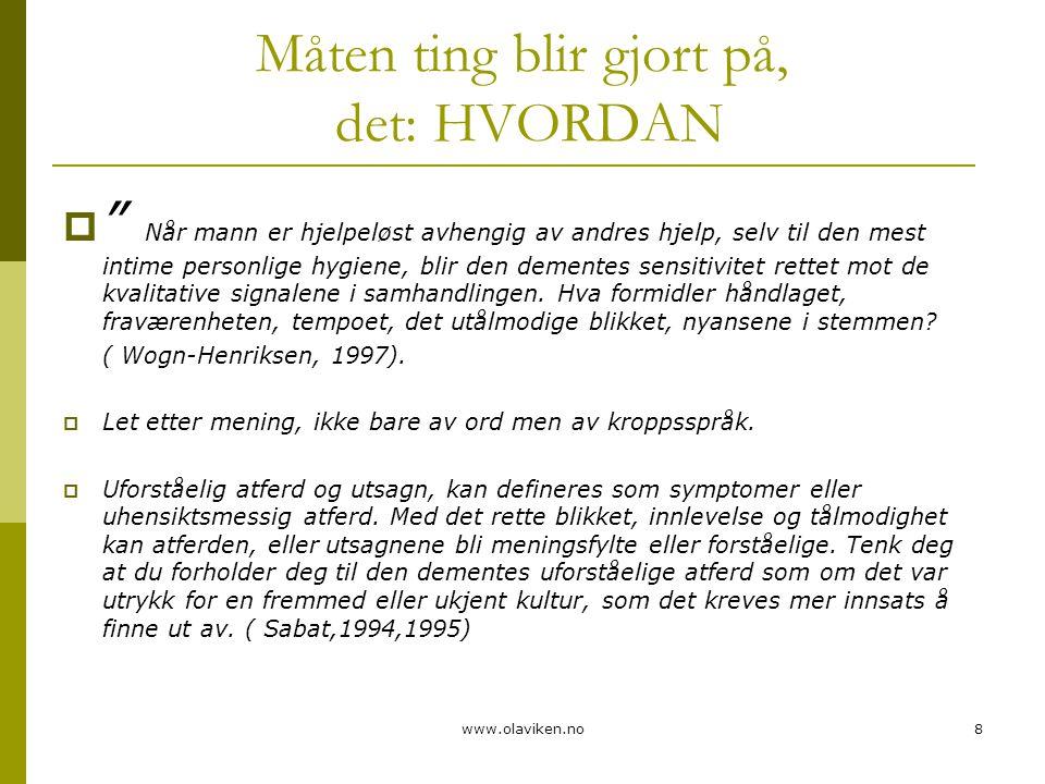 """www.olaviken.no8 Måten ting blir gjort på, det: HVORDAN  """" Når mann er hjelpeløst avhengig av andres hjelp, selv til den mest intime personlige hygie"""