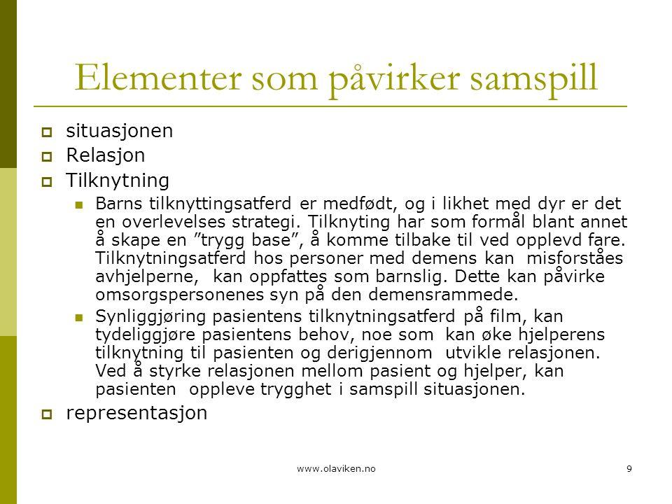 www.olaviken.no9 Elementer som påvirker samspill  situasjonen  Relasjon  Tilknytning  Barns tilknyttingsatferd er medfødt, og i likhet med dyr er