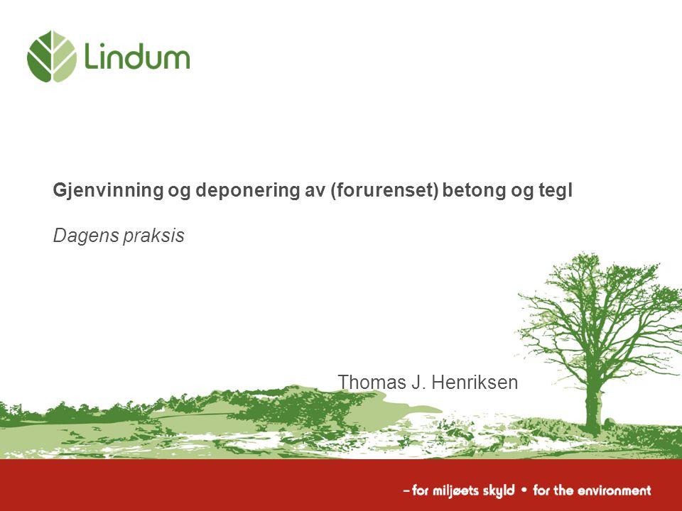 Gjenvinning og deponering av (forurenset) betong og tegl Dagens praksis Thomas J. Henriksen