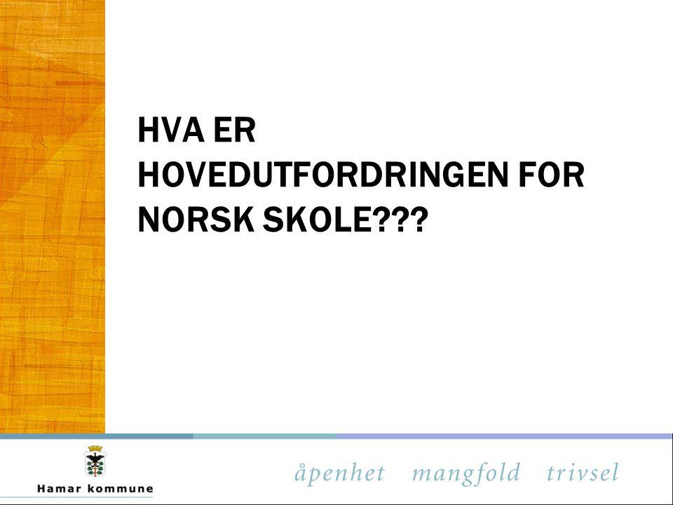HVA ER HOVEDUTFORDRINGEN FOR NORSK SKOLE???