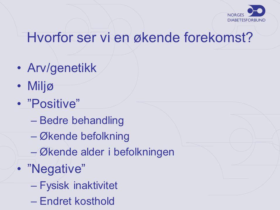 "Hvorfor ser vi en økende forekomst? •Arv/genetikk •Miljø •""Positive"" –Bedre behandling –Økende befolkning –Økende alder i befolkningen •""Negative"" –Fy"