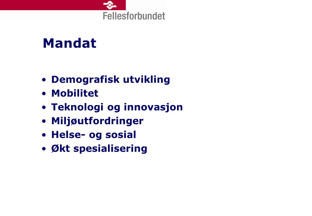 Mandat •Demografisk utvikling •Mobilitet •Teknologi og innovasjon •Miljøutfordringer •Helse- og sosial •Økt spesialisering
