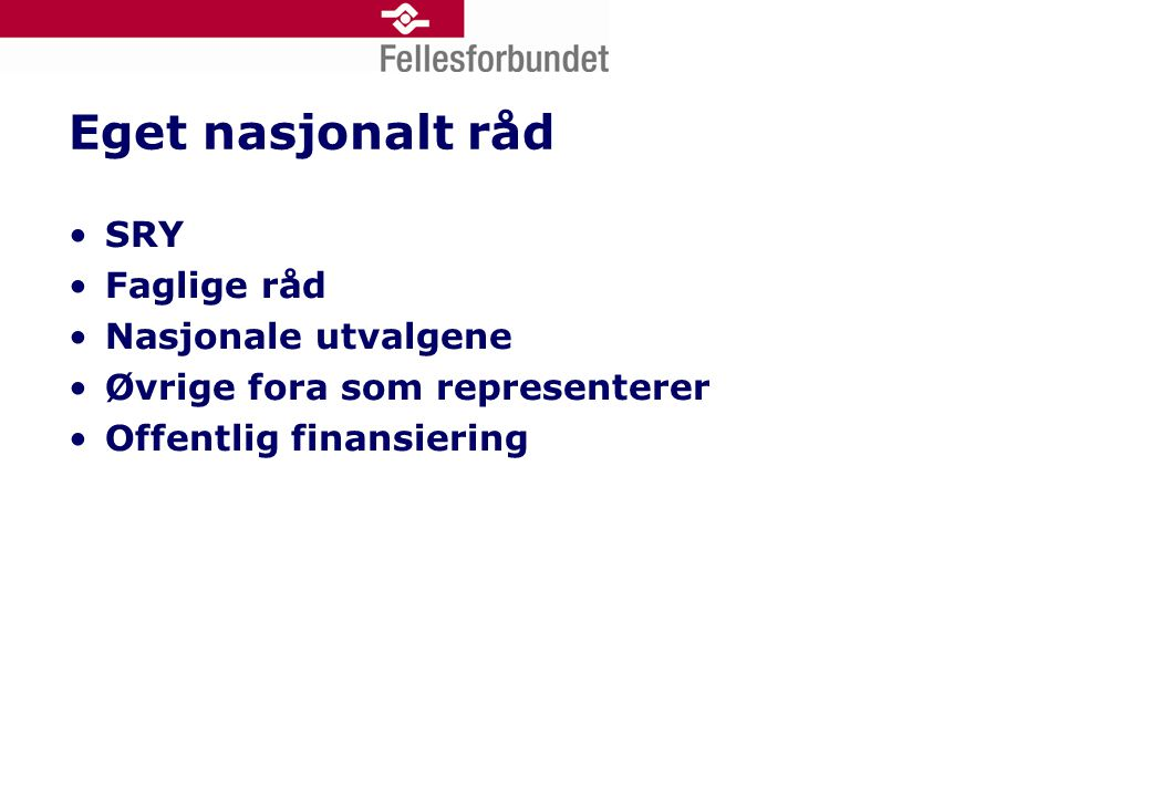 Eget nasjonalt råd •SRY •Faglige råd •Nasjonale utvalgene •Øvrige fora som representerer •Offentlig finansiering