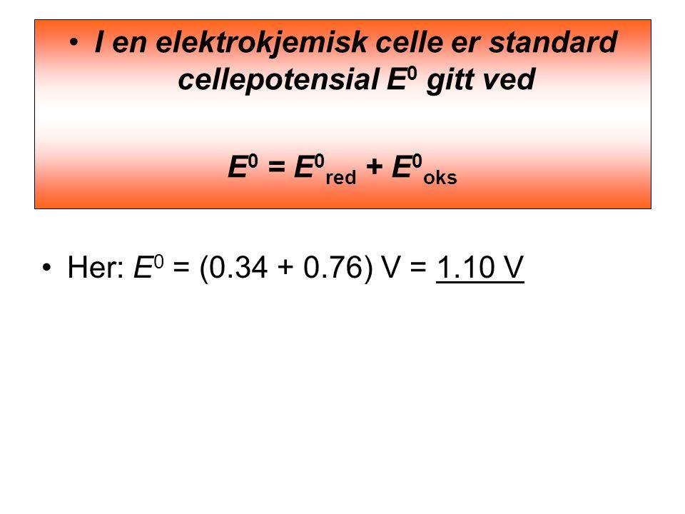 •Her: E 0 = (0.34 + 0.76) V = 1.10 V •I en elektrokjemisk celle er standard cellepotensial E 0 gitt ved E 0 = E 0 red + E 0 oks