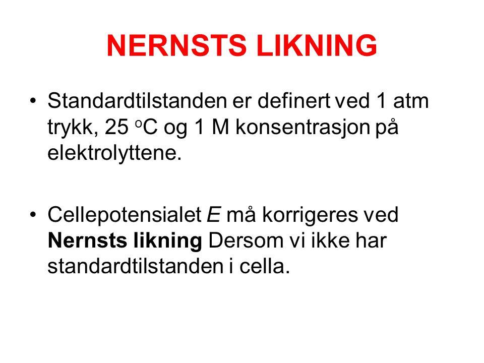 NERNSTS LIKNING •Standardtilstanden er definert ved 1 atm trykk, 25 o C og 1 M konsentrasjon på elektrolyttene. •Cellepotensialet E må korrigeres ved
