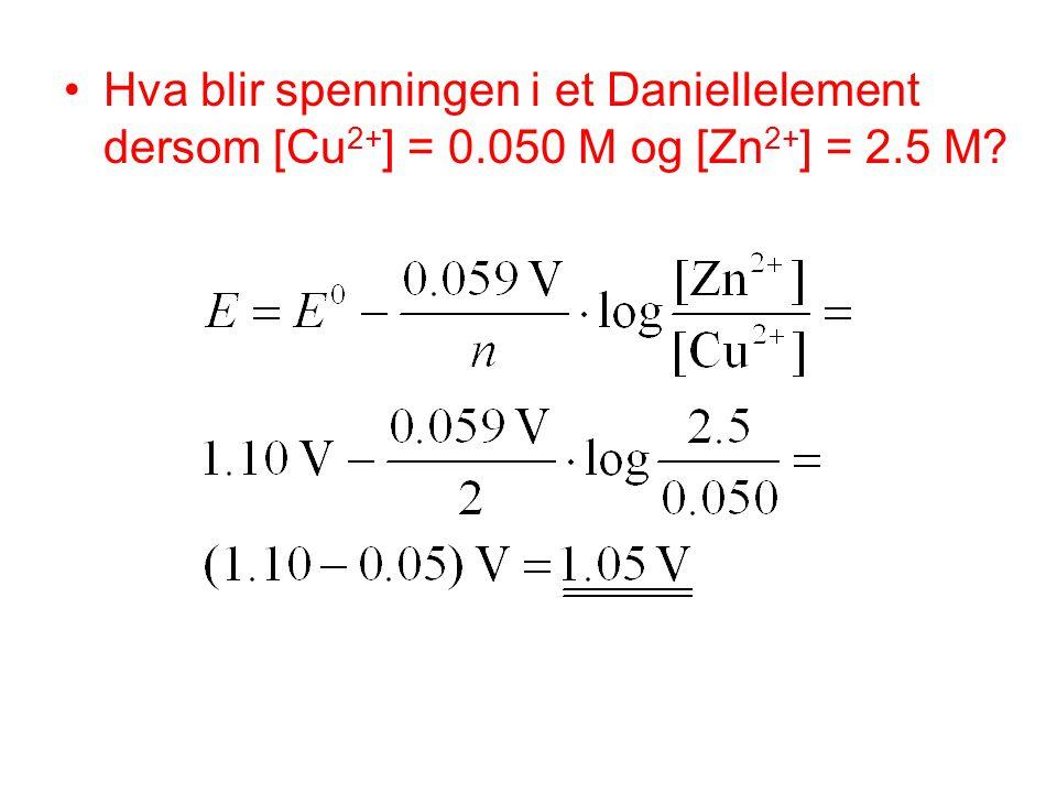 •Hva blir spenningen i et Daniellelement dersom [Cu 2+ ] = 0.050 M og [Zn 2+ ] = 2.5 M?