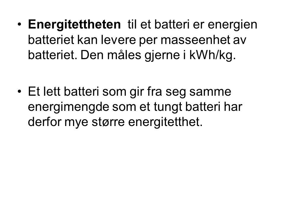 •Energitettheten til et batteri er energien batteriet kan levere per masseenhet av batteriet. Den måles gjerne i kWh/kg. •Et lett batteri som gir fra