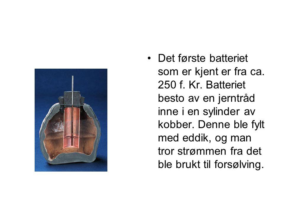 •Det første batteriet som er kjent er fra ca. 250 f. Kr. Batteriet besto av en jerntråd inne i en sylinder av kobber. Denne ble fylt med eddik, og man