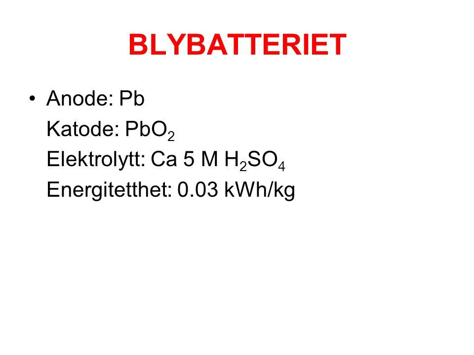 BLYBATTERIET •Anode: Pb Katode: PbO 2 Elektrolytt: Ca 5 M H 2 SO 4 Energitetthet: 0.03 kWh/kg