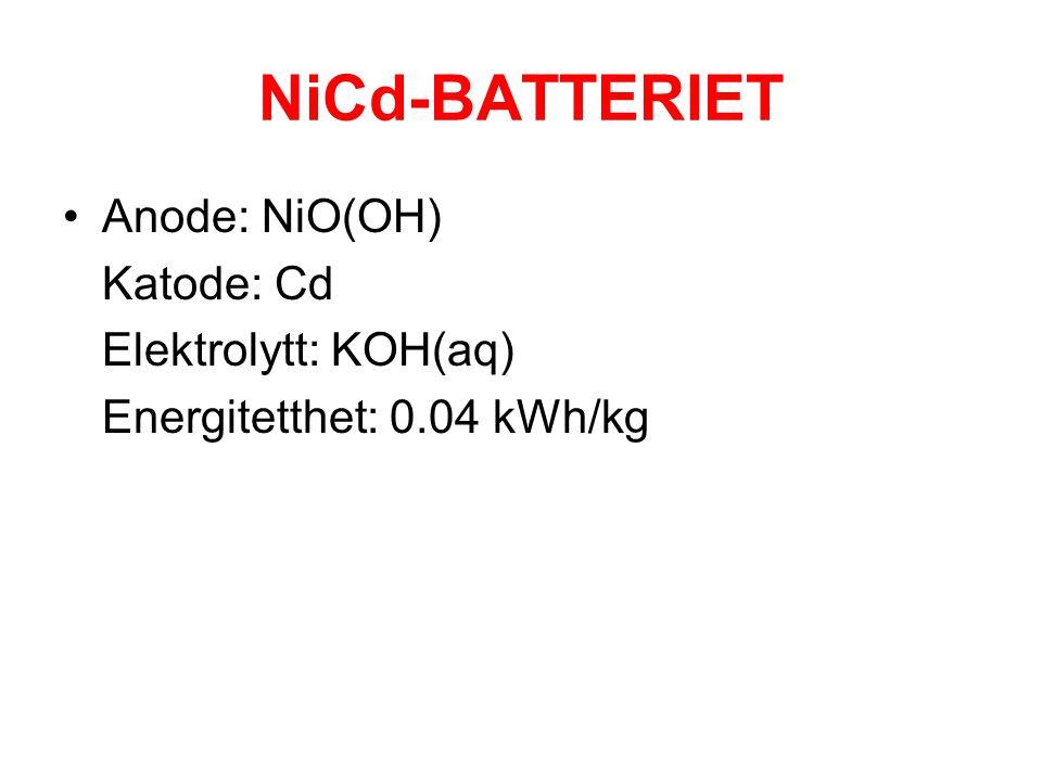 NiCd-BATTERIET •Anode: NiO(OH) Katode: Cd Elektrolytt: KOH(aq) Energitetthet: 0.04 kWh/kg