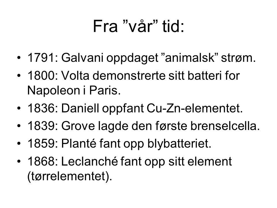 """Fra """"vår"""" tid: •1791: Galvani oppdaget """"animalsk"""" strøm. •1800: Volta demonstrerte sitt batteri for Napoleon i Paris. •1836: Daniell oppfant Cu-Zn-ele"""